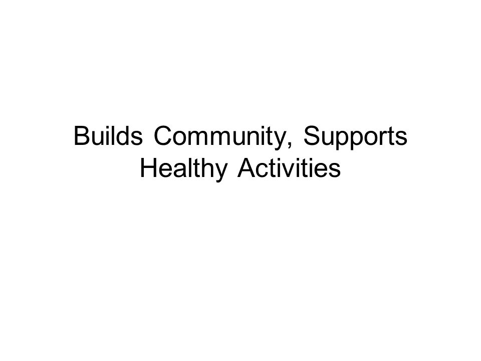 Builds Community, Supports Healthy Activities