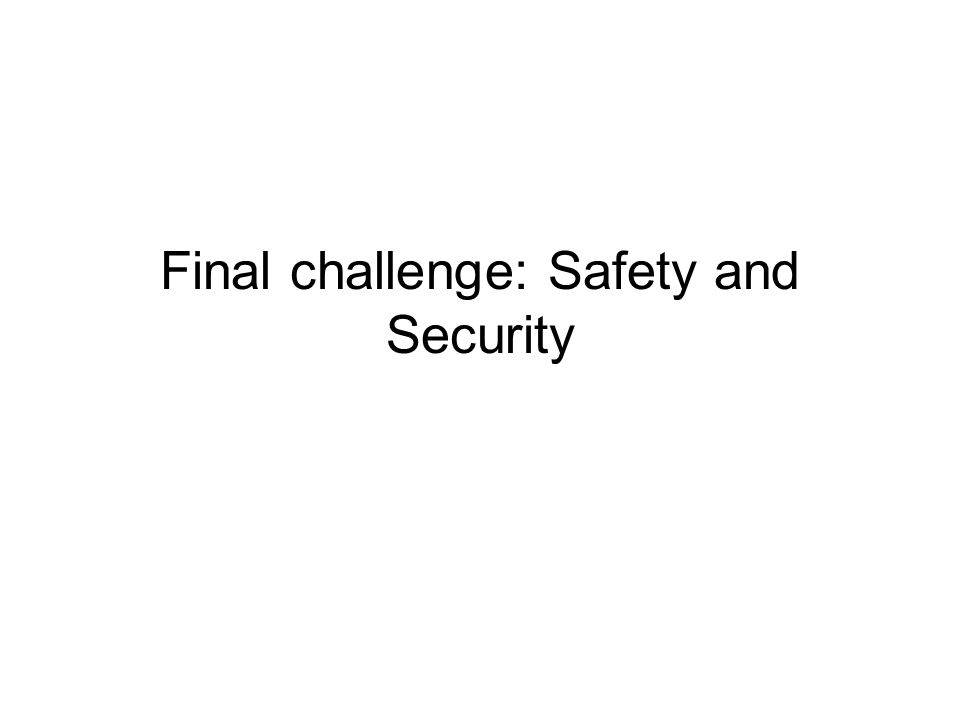 Final challenge: Safety and Security