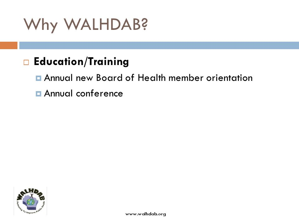 Why WALHDAB Education/Training Annual new Board of Health member orientation Annual conference