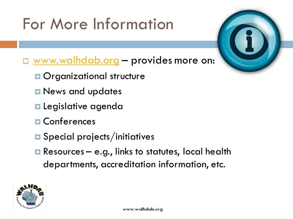 For More Information www.walhdab.org – provides more on: www.walhdab.org Organizational structure News and updates Legislative agenda Conferences Spec
