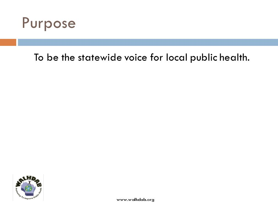 Purpose To be the statewide voice for local public health.