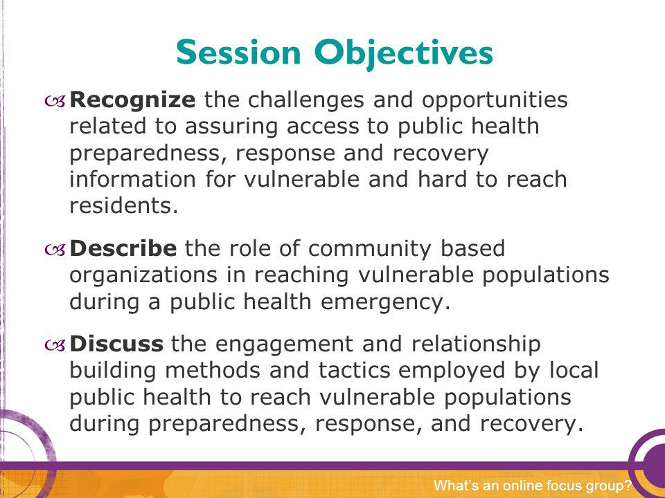 Introductions Vulnerable populations planning overview Identify & share local experiences in defining & assessing community Risk communication overview Conclusion and Q &A Agenda