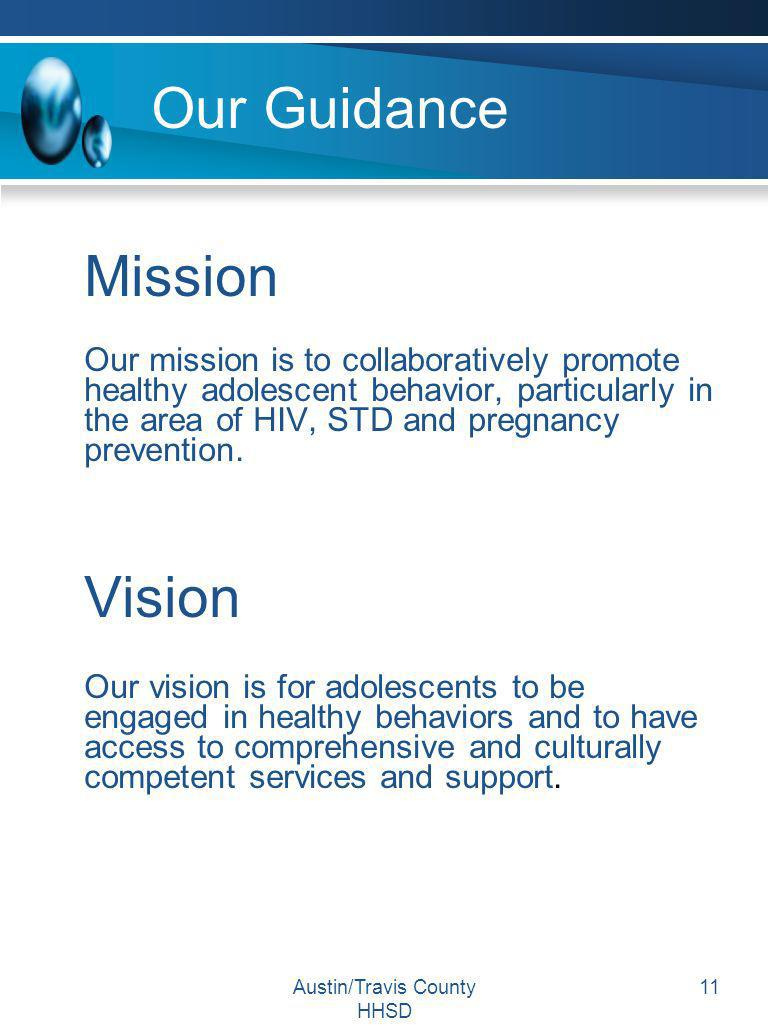 Austin/Travis County HHSD 11 Our Guidance Mission Our mission is to collaboratively promote healthy adolescent behavior, particularly in the area of H