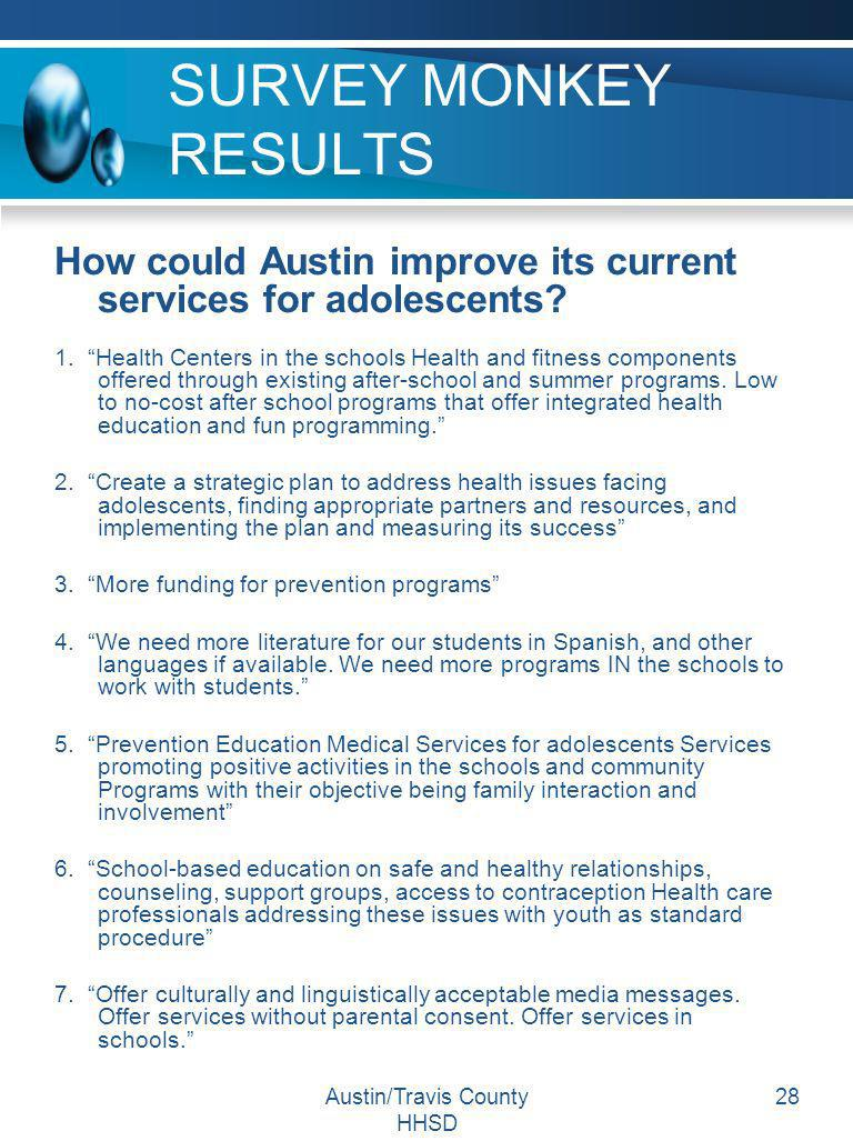 Austin/Travis County HHSD 28 SURVEY MONKEY RESULTS How could Austin improve its current services for adolescents? 1. Health Centers in the schools Hea