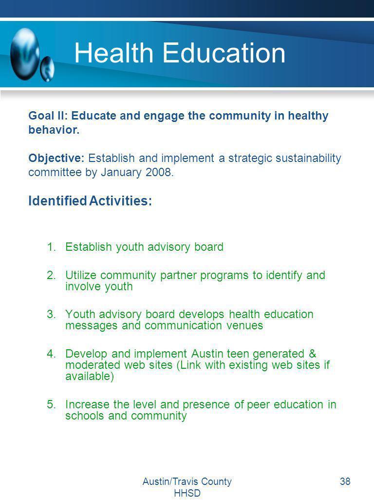 Austin/Travis County HHSD 38 Health Education 1.Establish youth advisory board 2.Utilize community partner programs to identify and involve youth 3.Yo