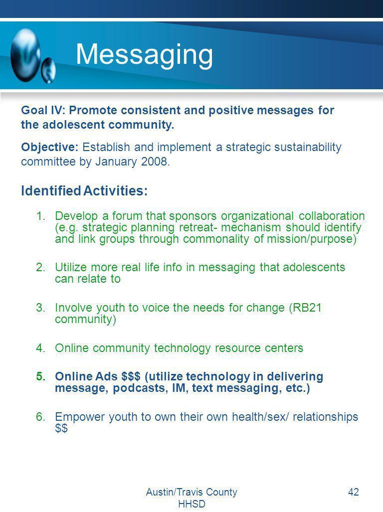 Austin/Travis County HHSD 42 Messaging 1.Develop a forum that sponsors organizational collaboration (e.g. strategic planning retreat- mechanism should