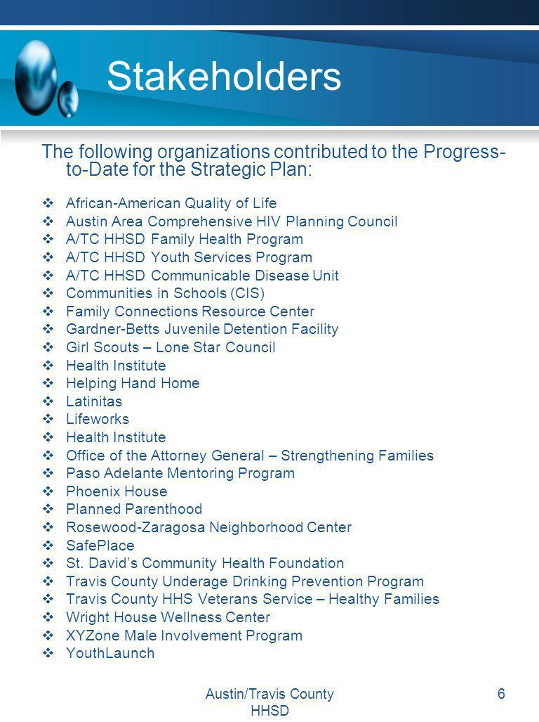 Austin/Travis County HHSD 6 Stakeholders The following organizations contributed to the Progress- to-Date for the Strategic Plan: African-American Qua