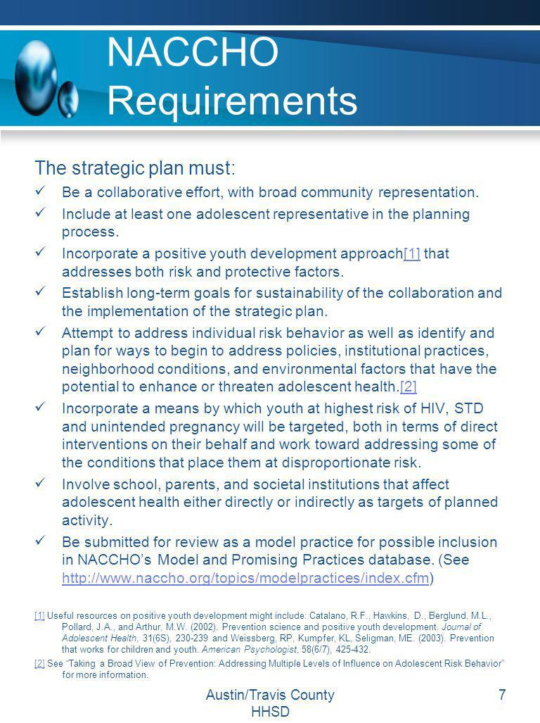 Austin/Travis County HHSD 7 NACCHO Requirements The strategic plan must: Be a collaborative effort, with broad community representation. Include at le