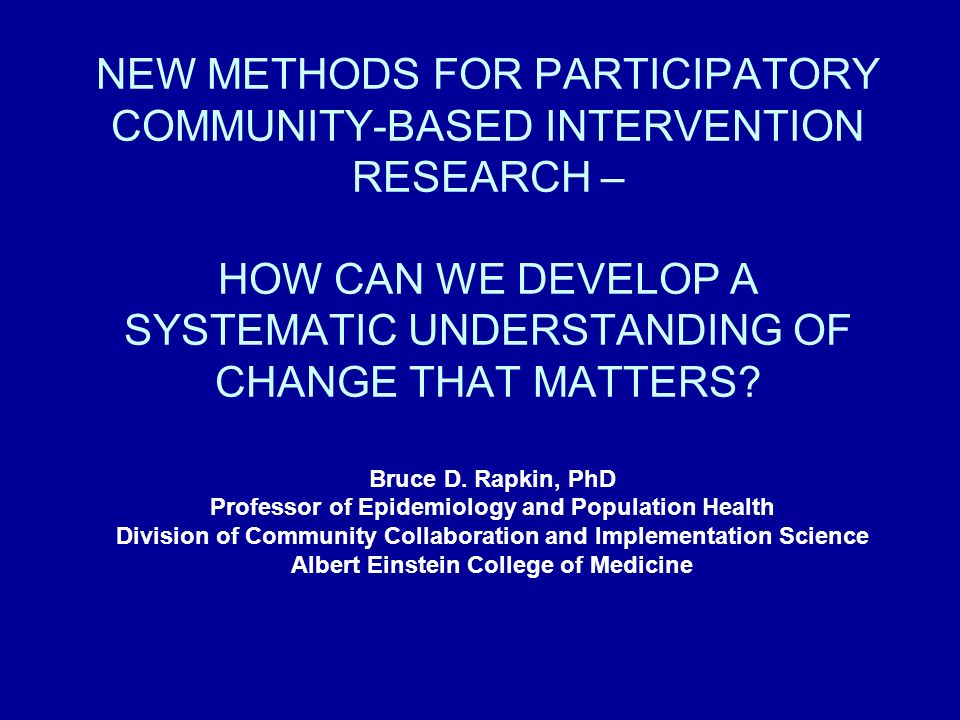 NEW METHODS FOR PARTICIPATORY COMMUNITY-BASED INTERVENTION RESEARCH – HOW CAN WE DEVELOP A SYSTEMATIC UNDERSTANDING OF CHANGE THAT MATTERS.