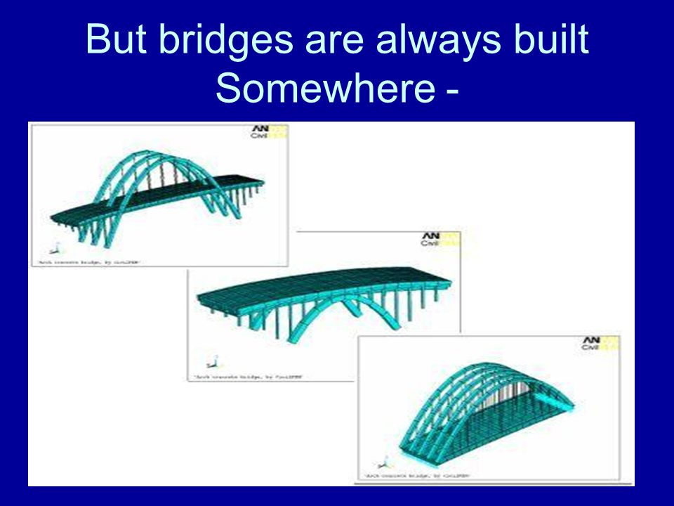 But bridges are always built Somewhere -