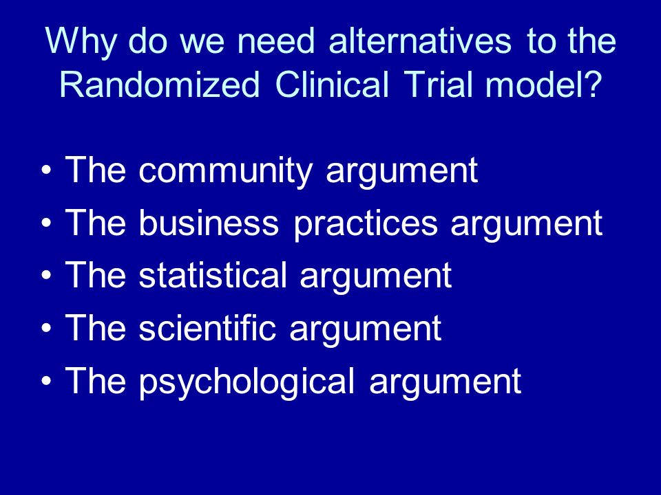 Why do we need alternatives to the Randomized Clinical Trial model.