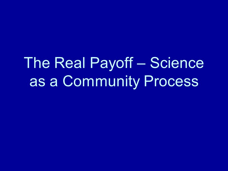 The Real Payoff – Science as a Community Process