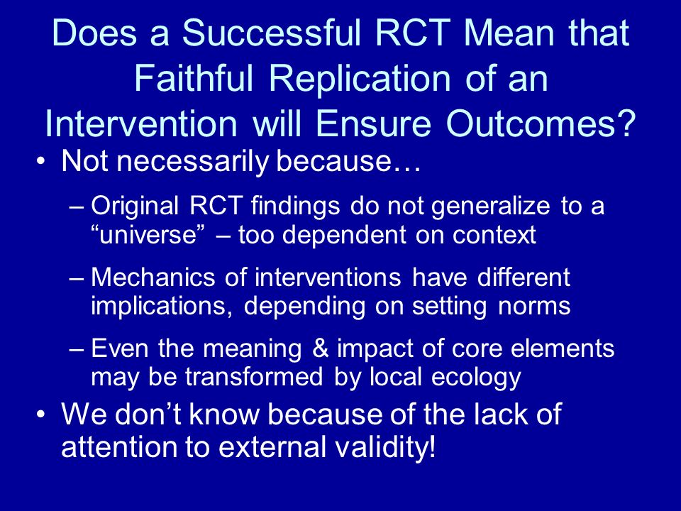 Does a Successful RCT Mean that Faithful Replication of an Intervention will Ensure Outcomes.