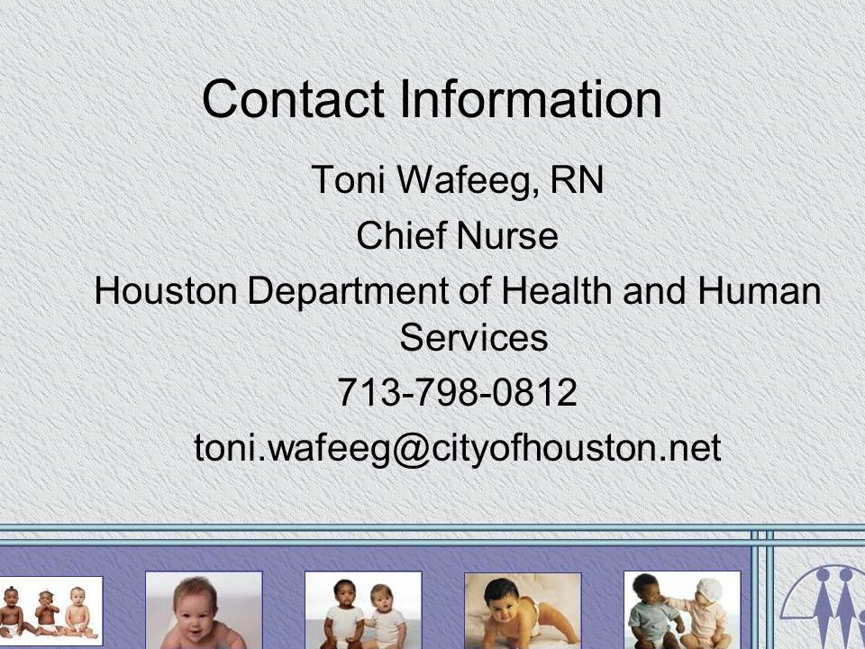 Contact Information Toni Wafeeg, RN Chief Nurse Houston Department of Health and Human Services