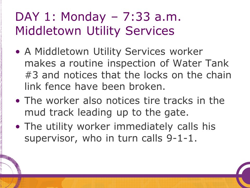 DAY 1: Monday – 7:58 a.m.Middletown Utility Services The police investigation continues.