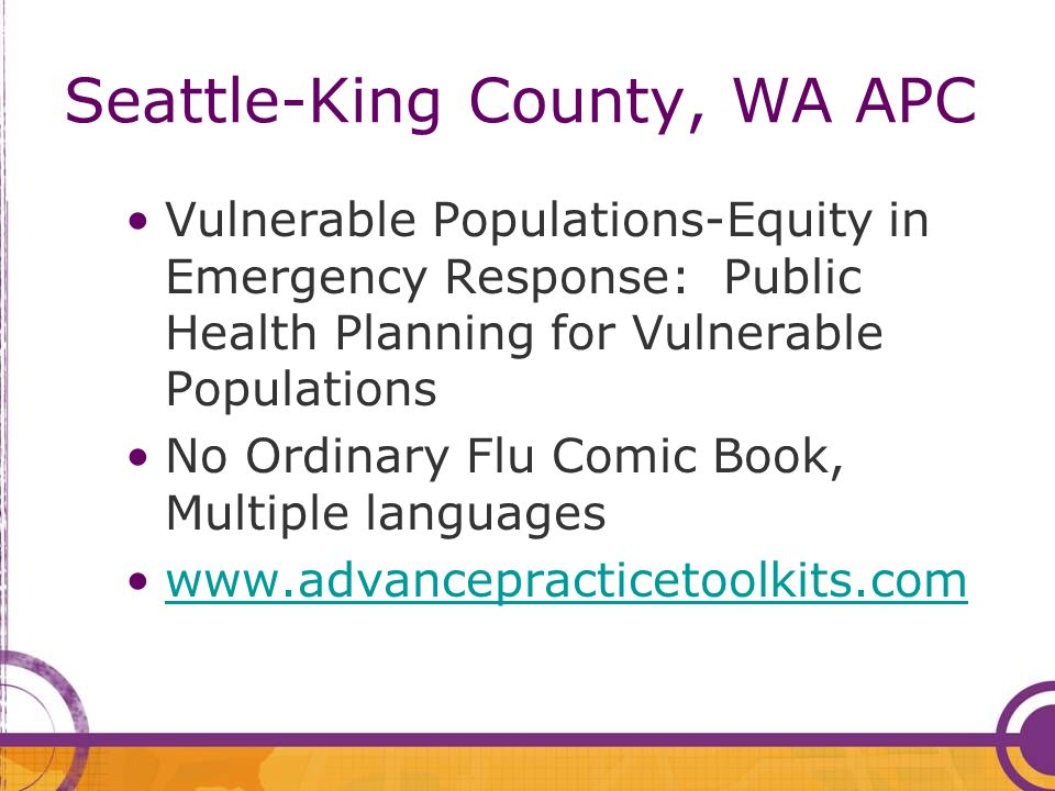 Seattle-King County, WA APC Vulnerable Populations-Equity in Emergency Response: Public Health Planning for Vulnerable Populations No Ordinary Flu Com