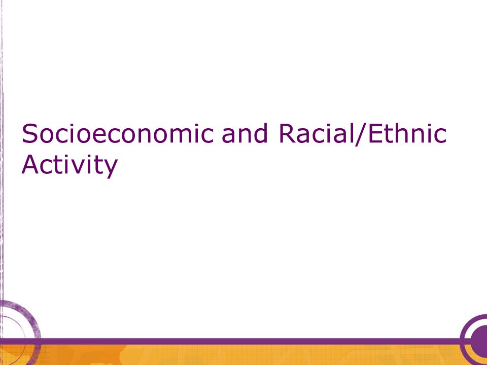Socioeconomic and Racial/Ethnic Activity