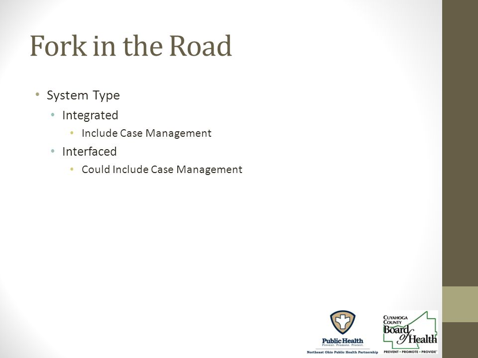 Fork in the Road System Type Integrated Include Case Management Interfaced Could Include Case Management