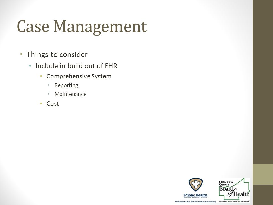 Case Management Things to consider Include in build out of EHR Comprehensive System Reporting Maintenance Cost