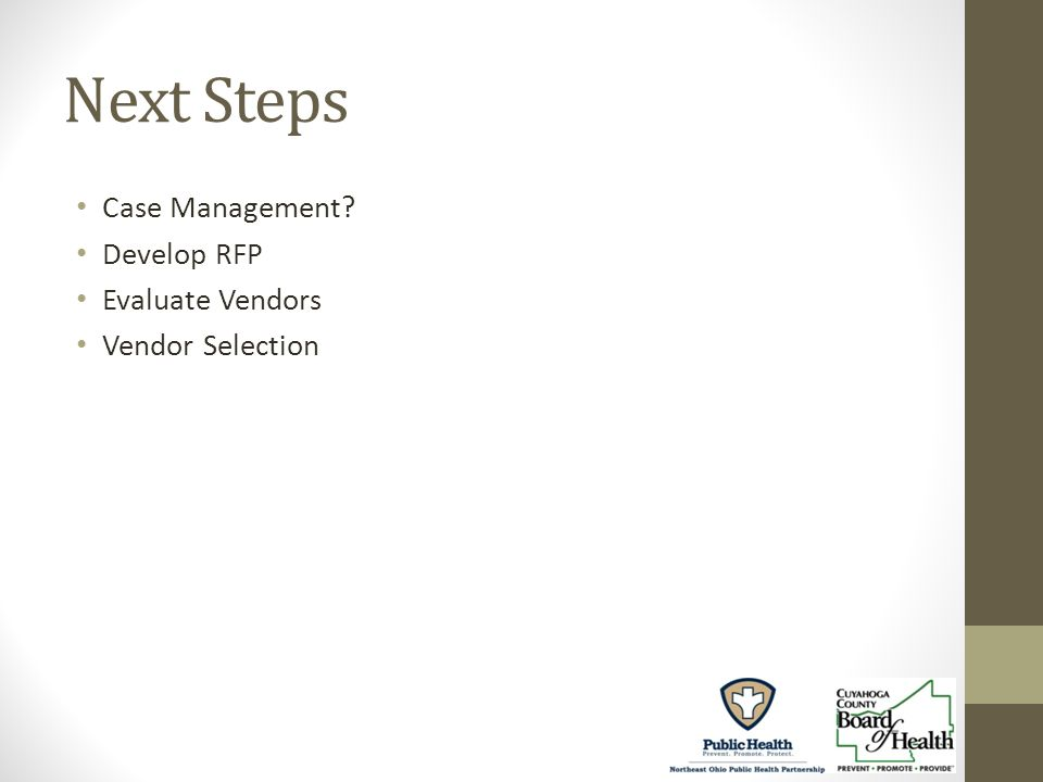 Next Steps Case Management Develop RFP Evaluate Vendors Vendor Selection