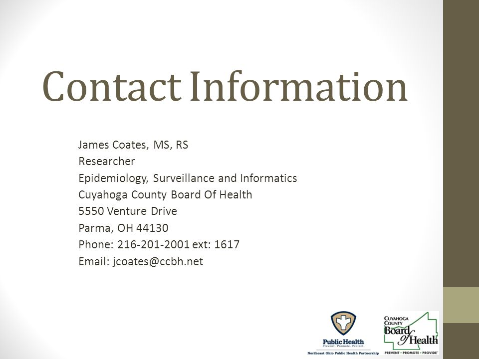 Contact Information James Coates, MS, RS Researcher Epidemiology, Surveillance and Informatics Cuyahoga County Board Of Health 5550 Venture Drive Parma, OH Phone: ext: