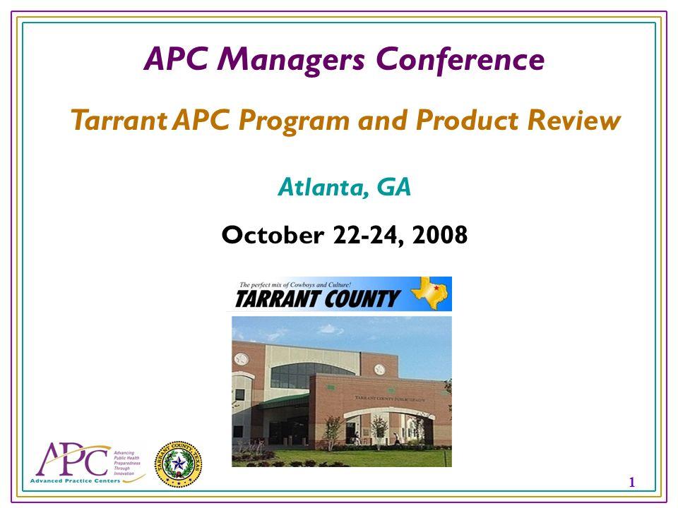 1 APC Managers Conference Tarrant APC Program and Product Review Atlanta, GA October 22-24, 2008