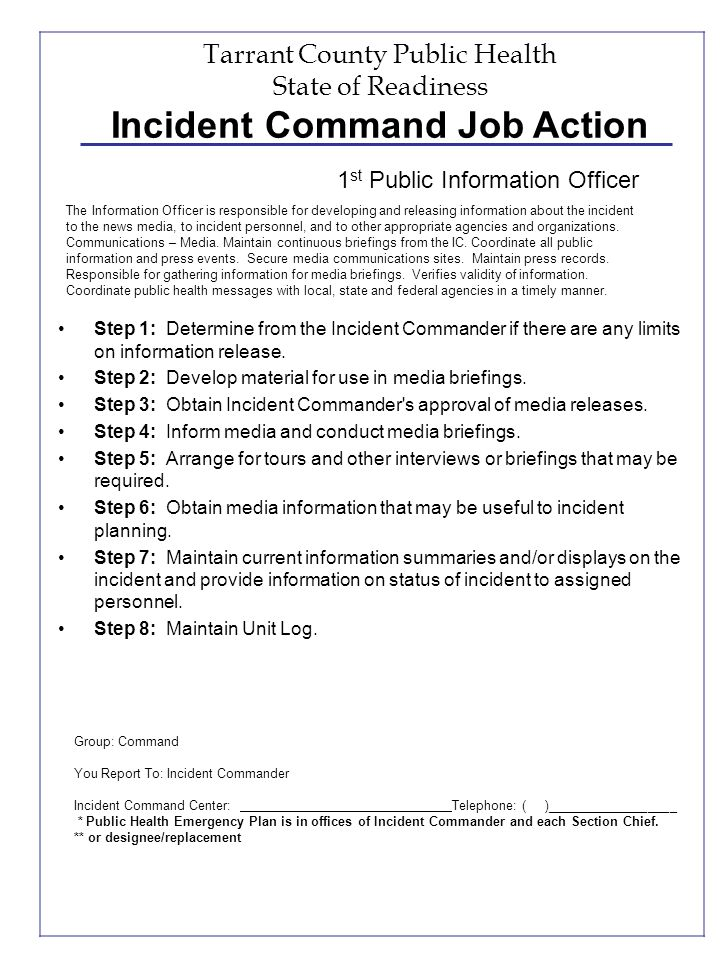Tarrant County Public Health State of Readiness Incident Command Job Action Step 1: Determine from the Incident Commander if there are any limits on i