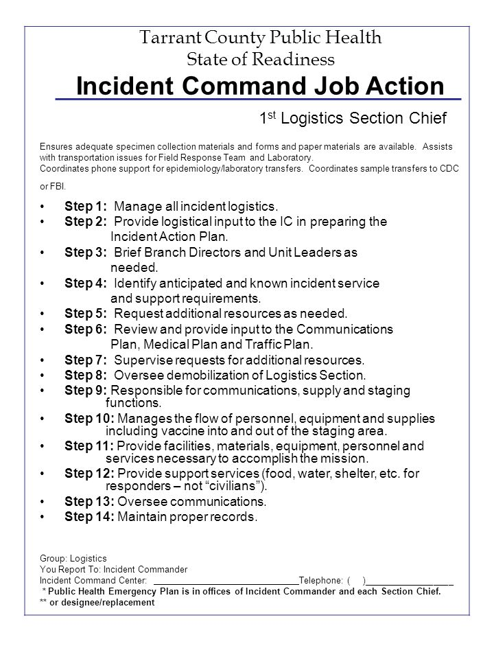 Tarrant County Public Health State of Readiness Incident Command Job Action Step 1: Manage all incident logistics. Step 2: Provide logistical input to
