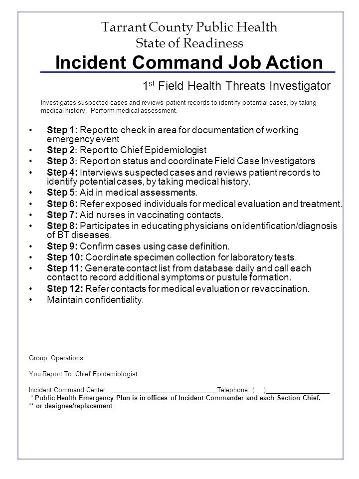 Tarrant County Public Health State of Readiness Incident Command Job Action Step 1: Report to check in area for documentation of working emergency eve