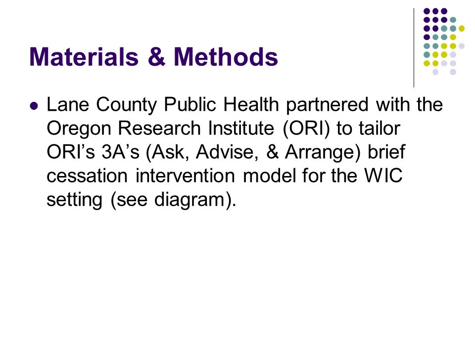 Materials & Methods Lane County Public Health partnered with the Oregon Research Institute (ORI) to tailor ORIs 3As (Ask, Advise, & Arrange) brief ces