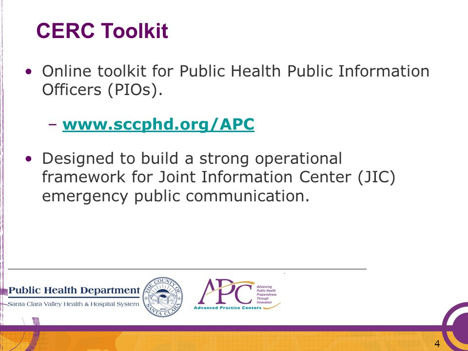 4 CERC Toolkit Online toolkit for Public Health Public Information Officers (PIOs). –www.sccphd.org/APCwww.sccphd.org/APC Designed to build a strong o