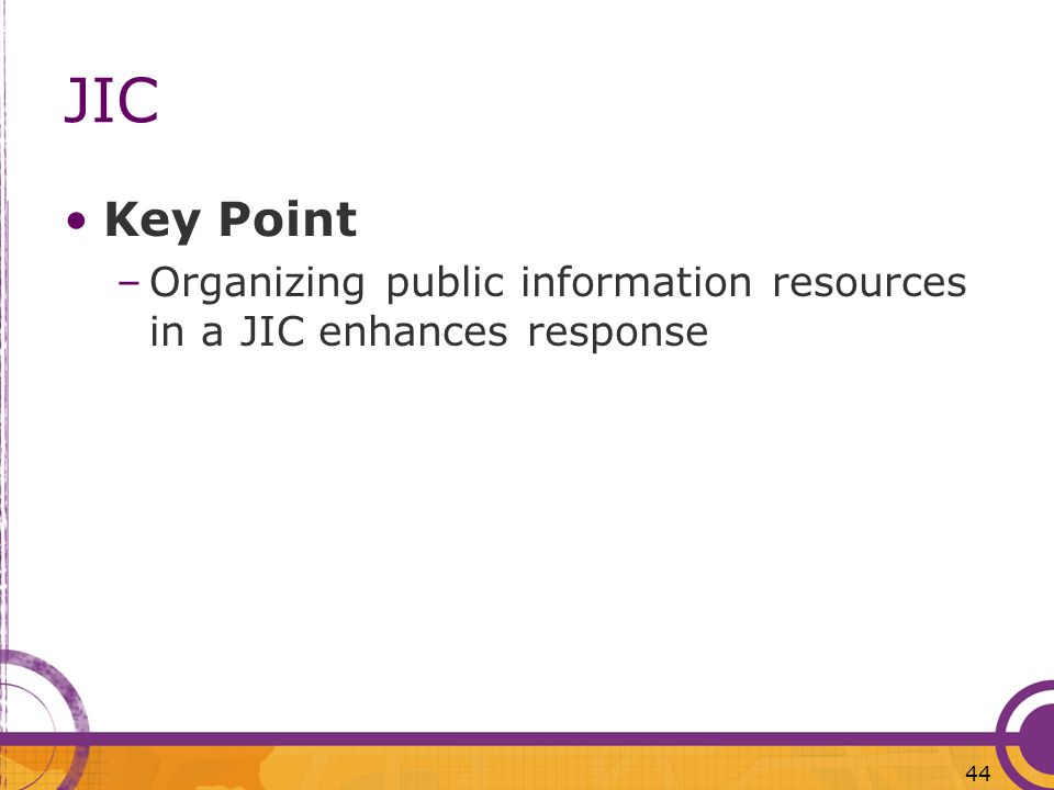 44 JIC Key Point –Organizing public information resources in a JIC enhances response
