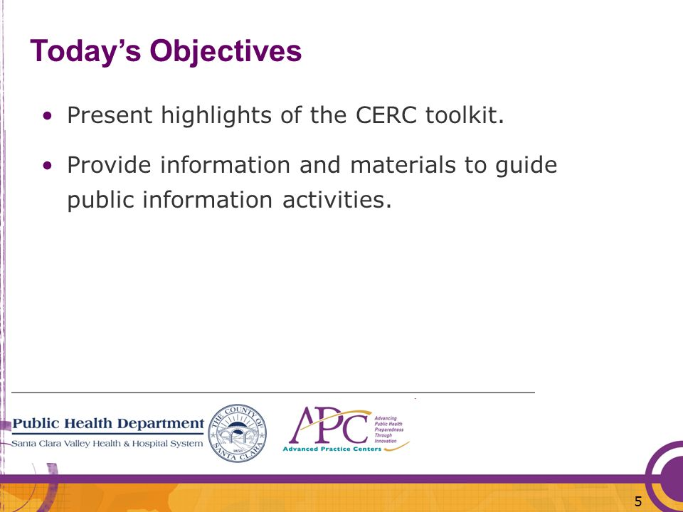 5 Todays Objectives Present highlights of the CERC toolkit. Provide information and materials to guide public information activities.