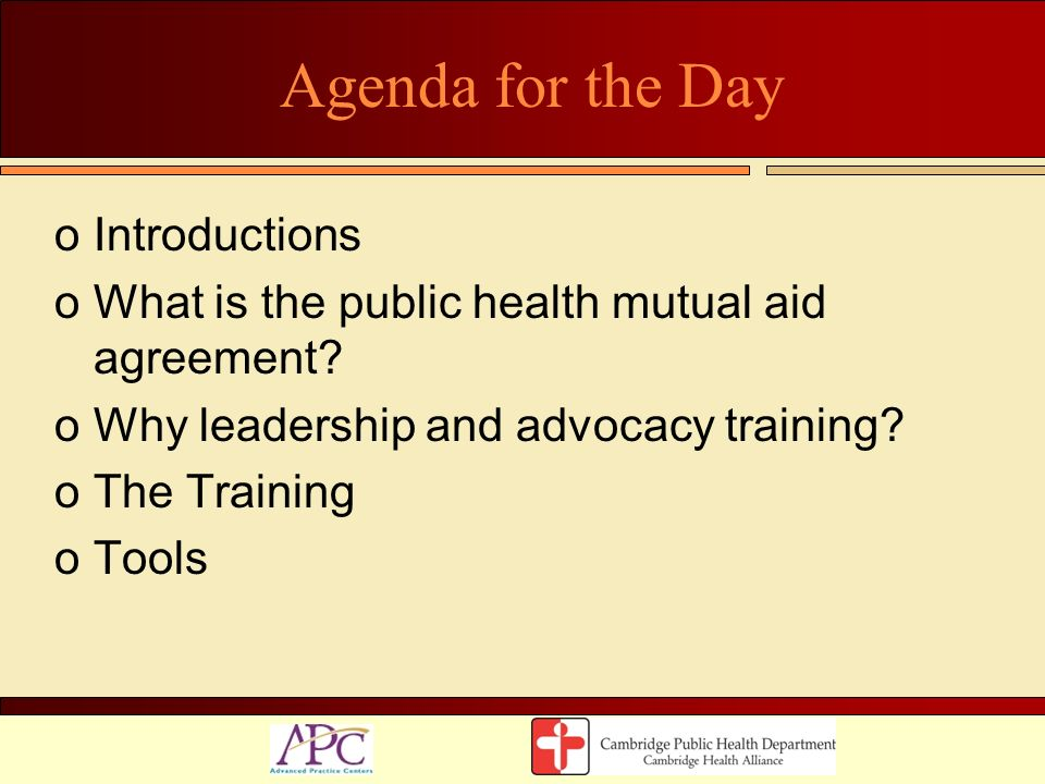 Agenda for the Day oIntroductions oWhat is the public health mutual aid agreement? oWhy leadership and advocacy training? oThe Training oTools