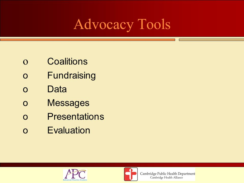 Advocacy Tools o Coalitions oFundraising oData oMessages oPresentations oEvaluation