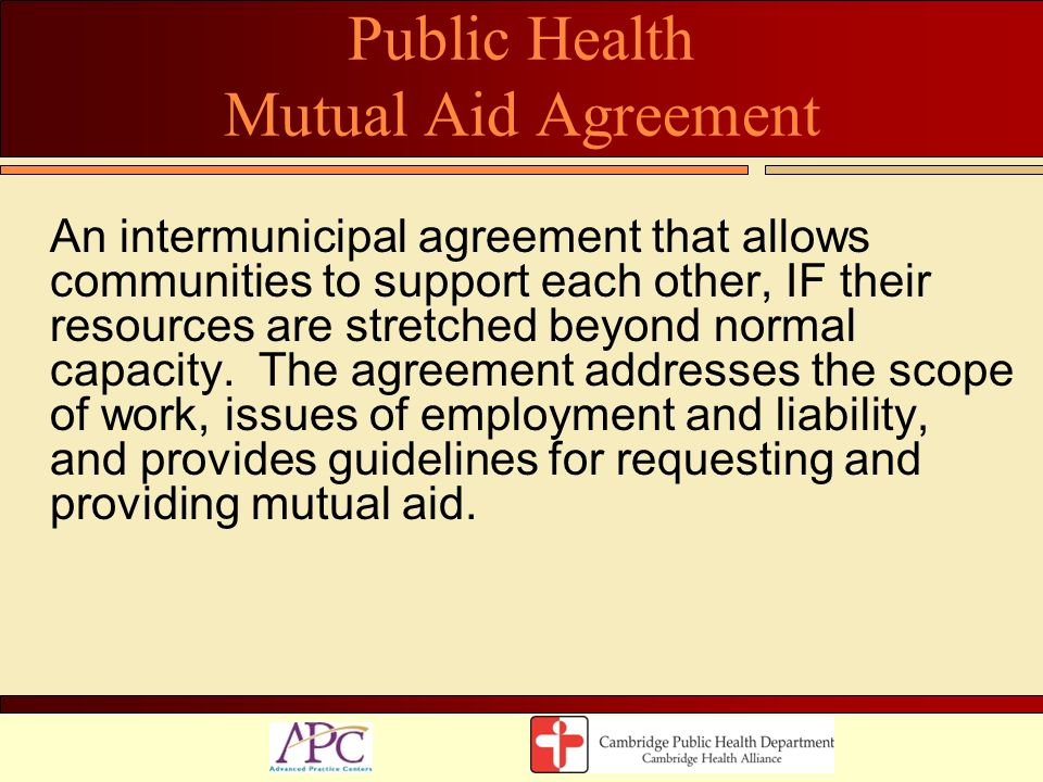 Public Health Mutual Aid Agreement An intermunicipal agreement that allows communities to support each other, IF their resources are stretched beyond