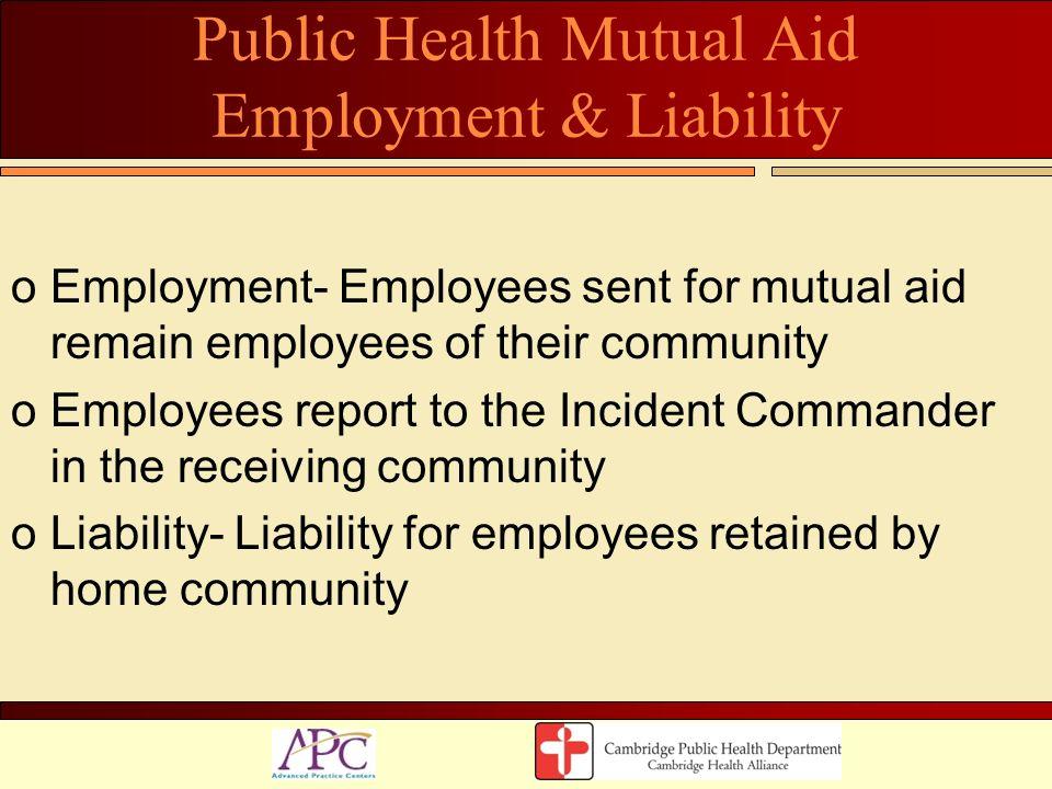 Public Health Mutual Aid Employment & Liability oEmployment- Employees sent for mutual aid remain employees of their community oEmployees report to th