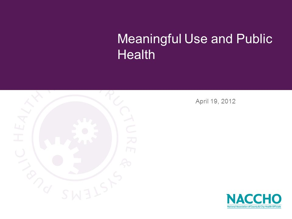 April 19, 2012 Meaningful Use and Public Health