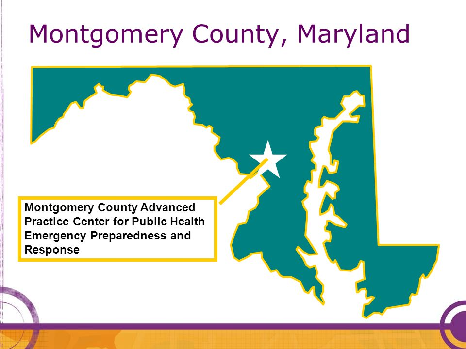 Montgomery County, Maryland Montgomery County Advanced Practice Center for Public Health Emergency Preparedness and Response
