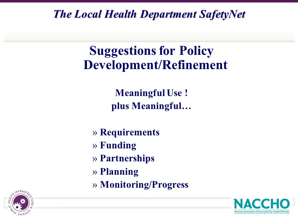 The Local Health Department SafetyNet Suggestions for Policy Development/Refinement Meaningful Use .