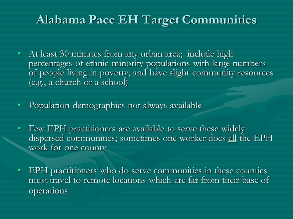 Alabama Pace EH Target Communities At least 30 minutes from any urban area; include high percentages of ethnic minority populations with large numbers