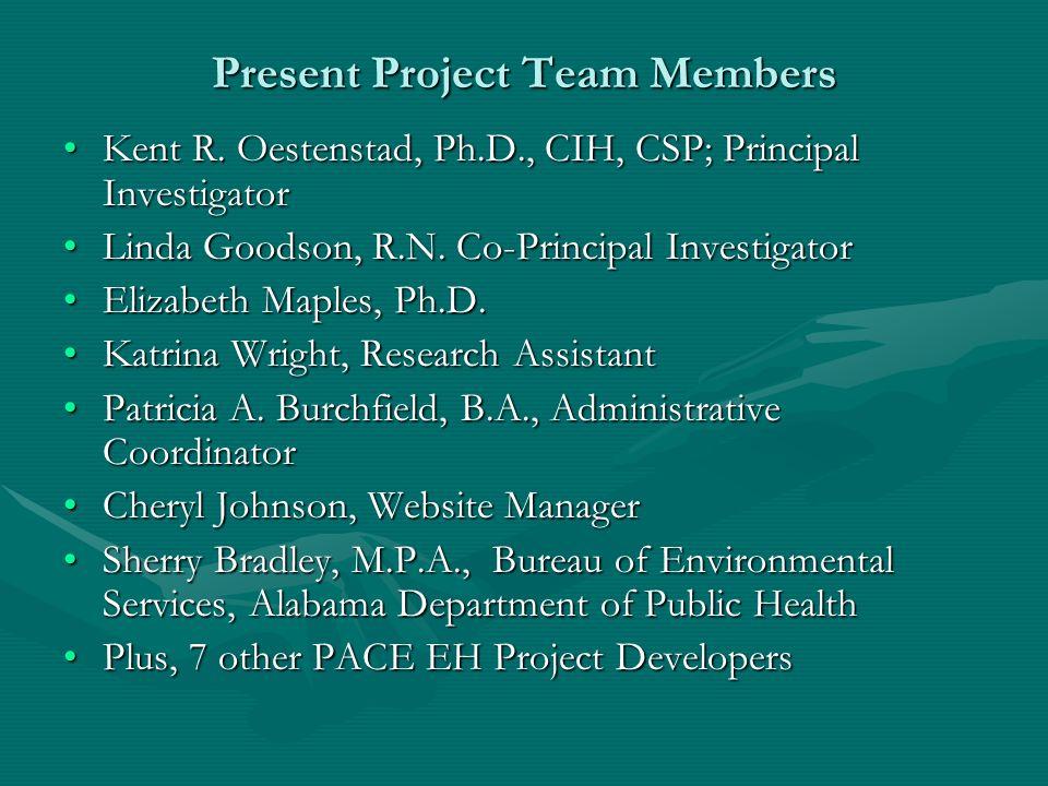 Present Project Team Members Kent R. Oestenstad, Ph.D., CIH, CSP; Principal InvestigatorKent R.