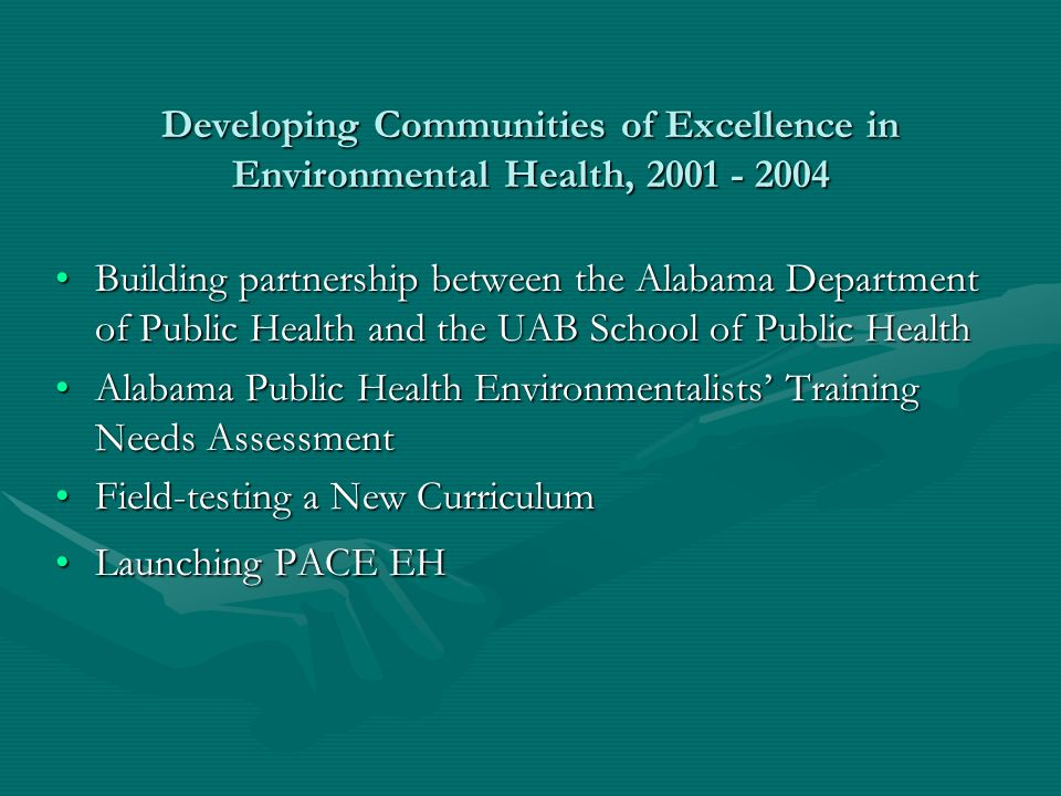 Developing Communities of Excellence in Environmental Health, 2001 - 2004 Building partnership between the Alabama Department of Public Health and the