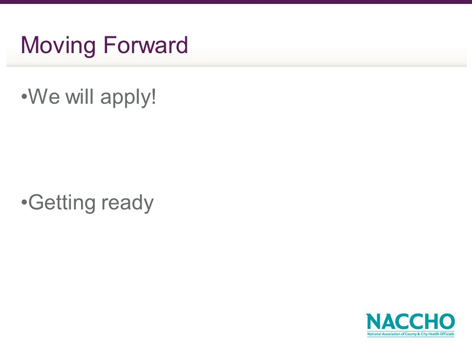 Moving Forward We will apply! Getting ready