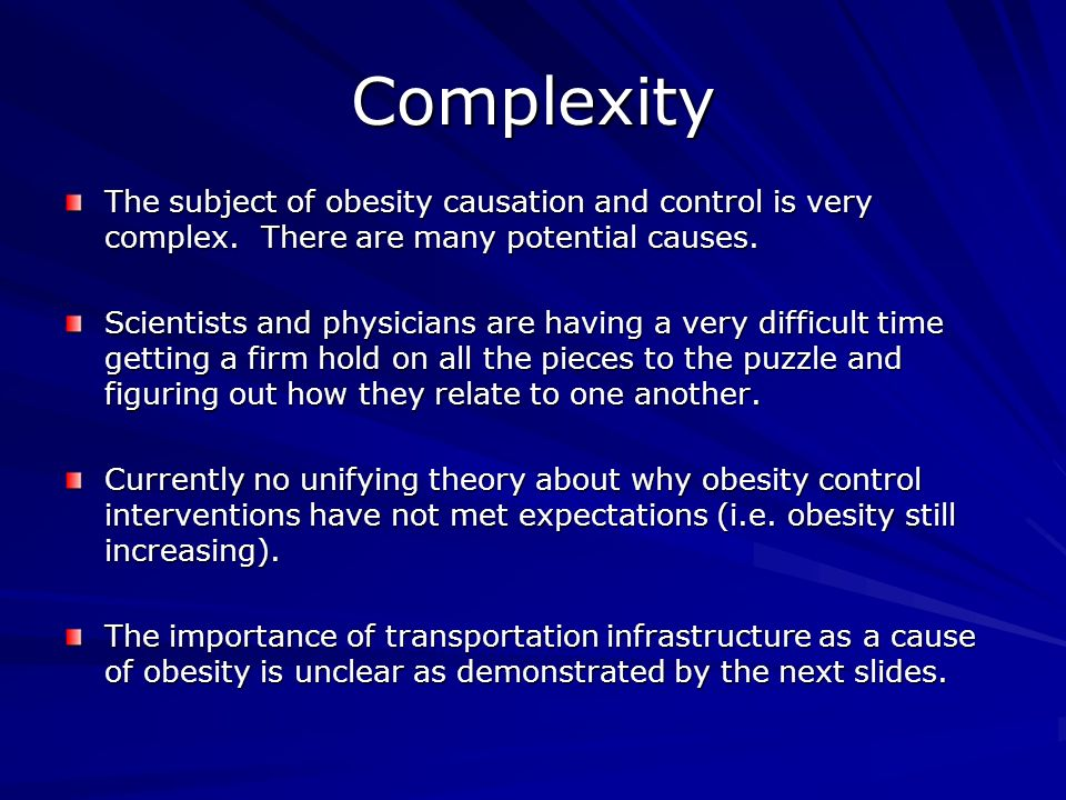 Complexity The subject of obesity causation and control is very complex.
