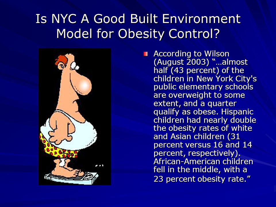 Is NYC A Good Built Environment Model for Obesity Control.