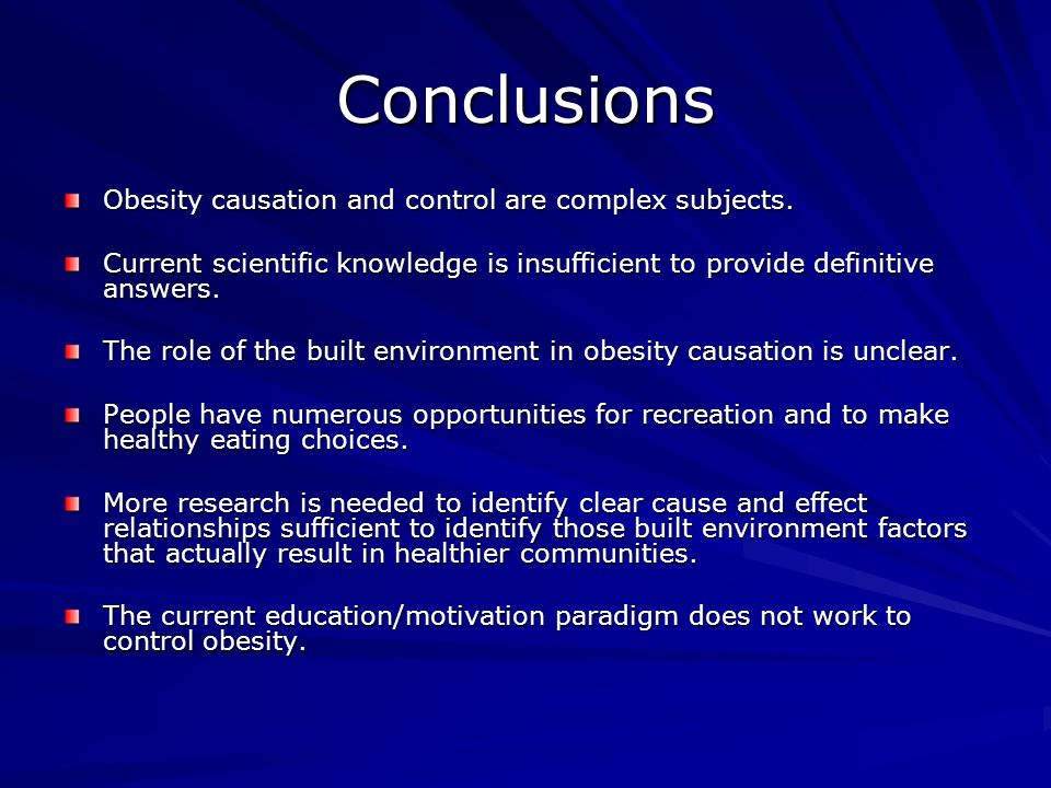 Conclusions Obesity causation and control are complex subjects.