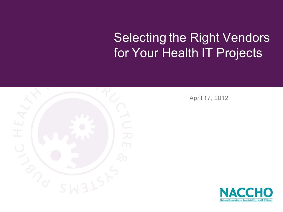 April 17, 2012 Selecting the Right Vendors for Your Health IT Projects