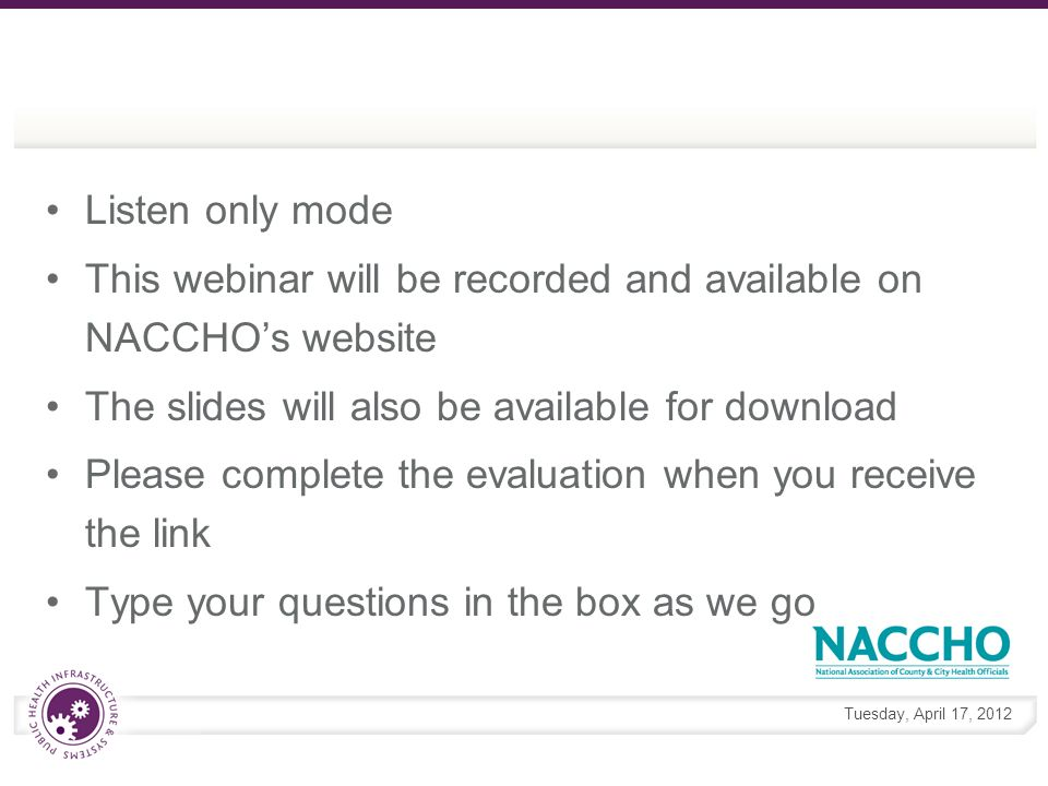Tuesday, April 17, 2012 Upcoming NACCHO ePublic Health Events Webinar Series: Meaningful Use and Public Health Integration and Interoperability Across Public Health, Human Services, and Clinical Systems http://www.naccho.org/topics/infrastructure/informatics/resources/spring- 2012-webinars_ephi.cfm Vendor Portal