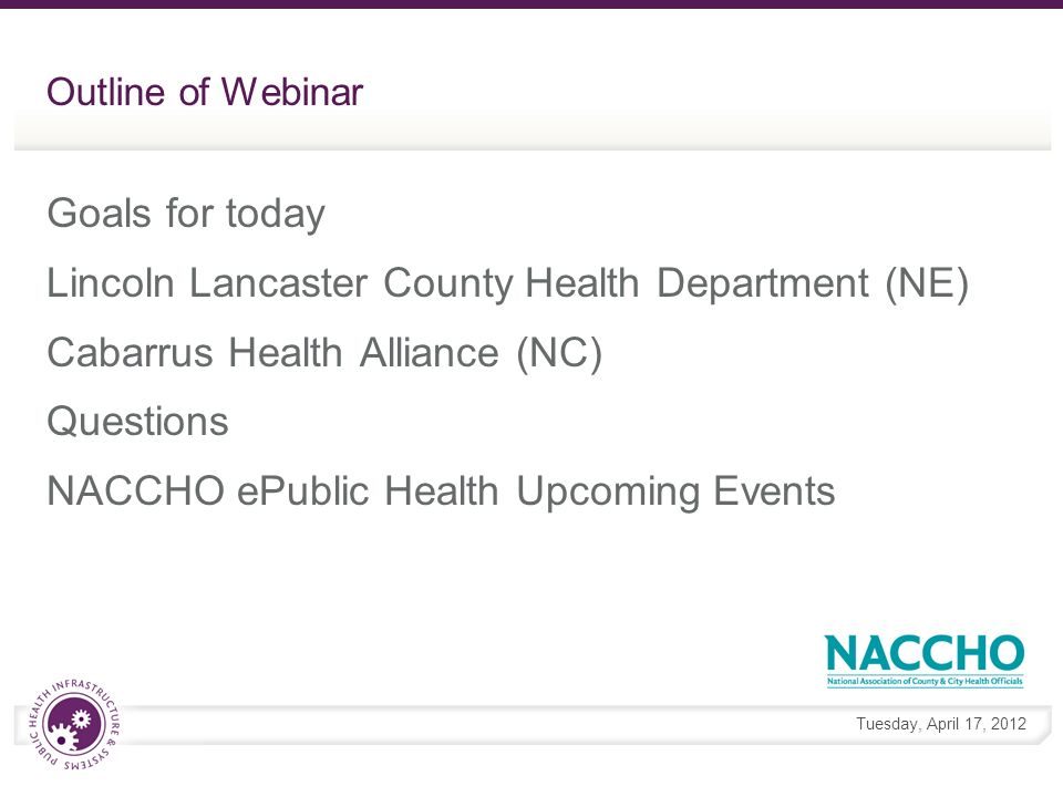 Tuesday, April 17, 2012 Contact Information Vanessa Holley, MPH Program Analyst, ePublic Health vholley@naccho.org (202) 507-4239